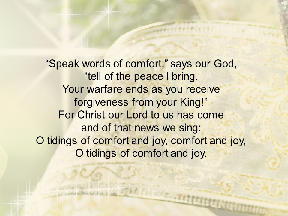Speak words of comfort, says our God, tell of the peace I bring