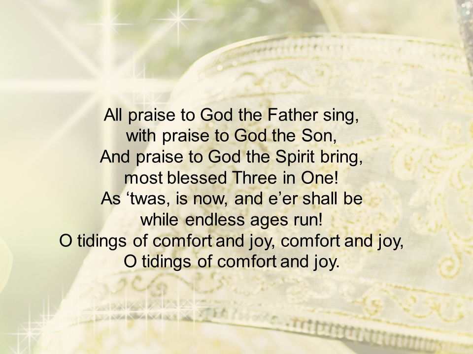 All praise to God the Father sing, with praise to God the Son, And praise to God the Spirit bring, most blessed Three in One.