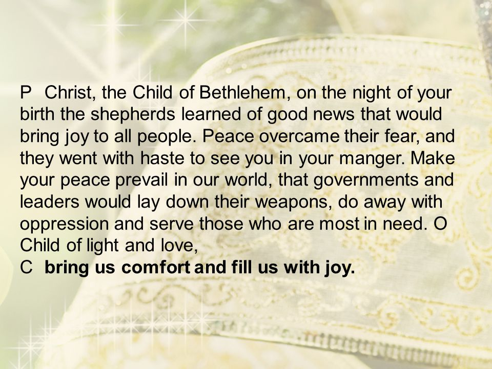 P Christ, the Child of Bethlehem, on the night of your birth the shepherds learned of good news that would bring joy to all people.