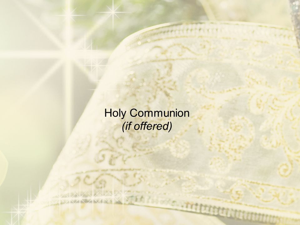Holy Communion (if offered)