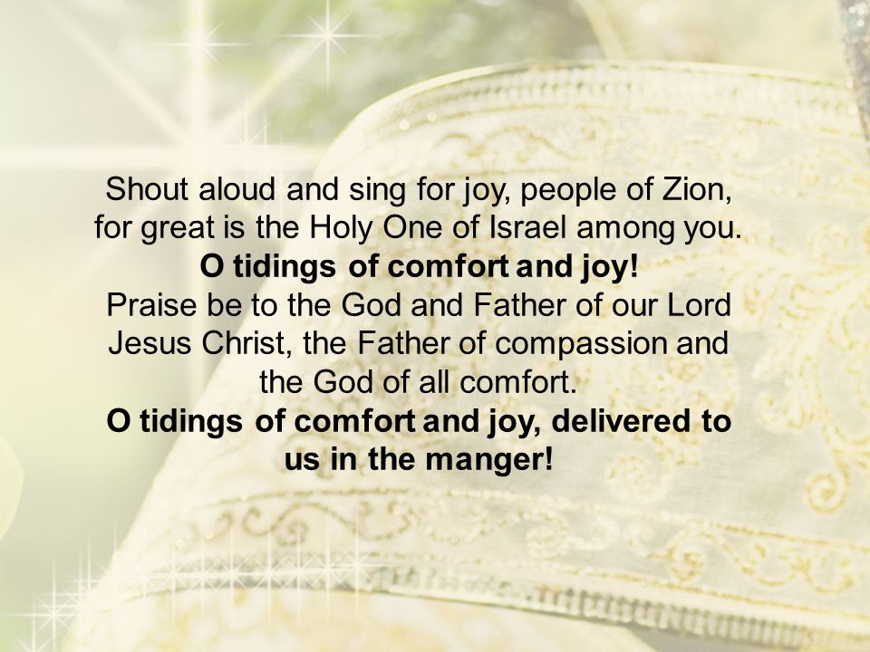 Shout aloud and sing for joy, people of Zion, for great is the Holy One of Israel among you.