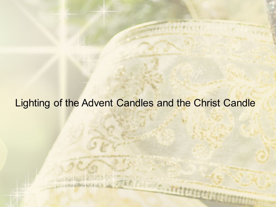 Lighting of the Advent Candles and the Christ Candle