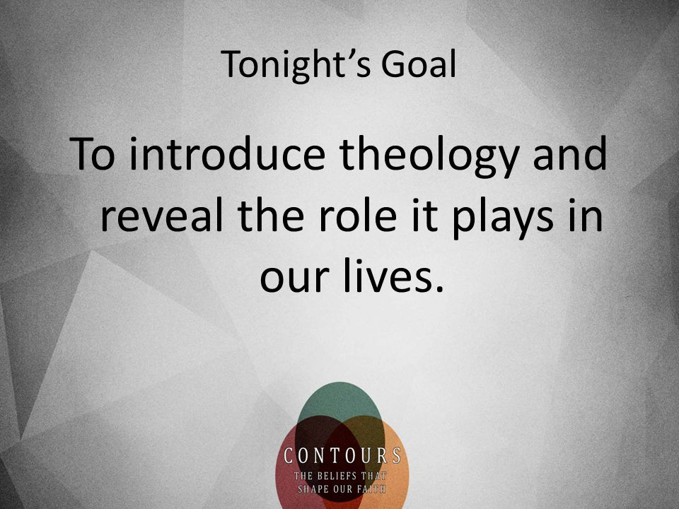 To introduce theology and reveal the role it plays in our lives.