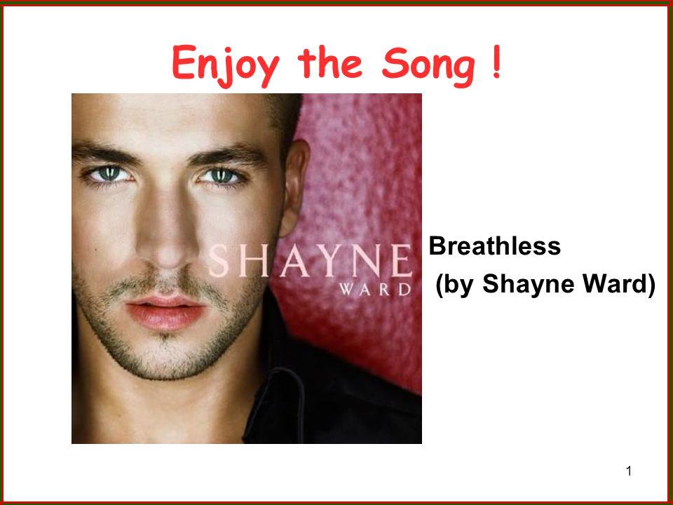 Enjoy the Song ! Breathless (by Shayne Ward)