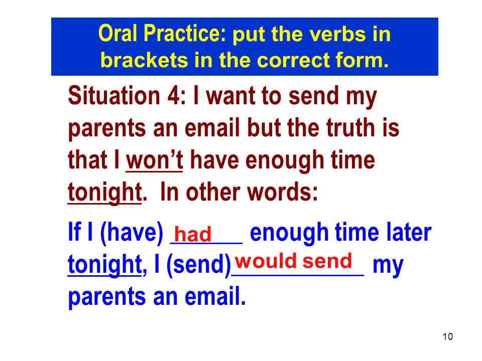 Oral Practice: put the verbs in brackets in the correct form.