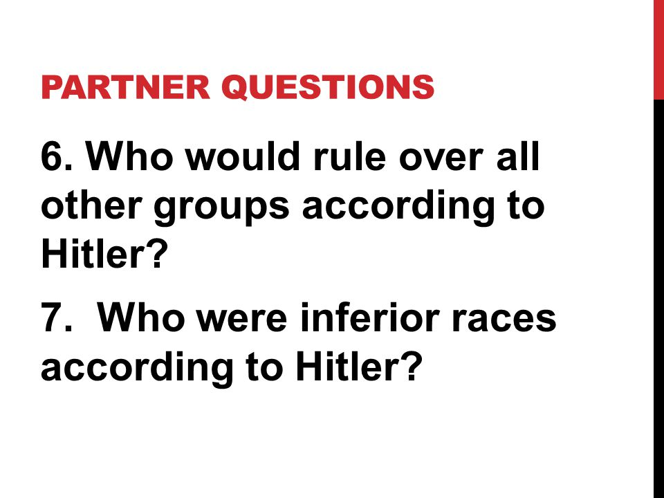 Partner Questions 6. Who would rule over all other groups according to Hitler.