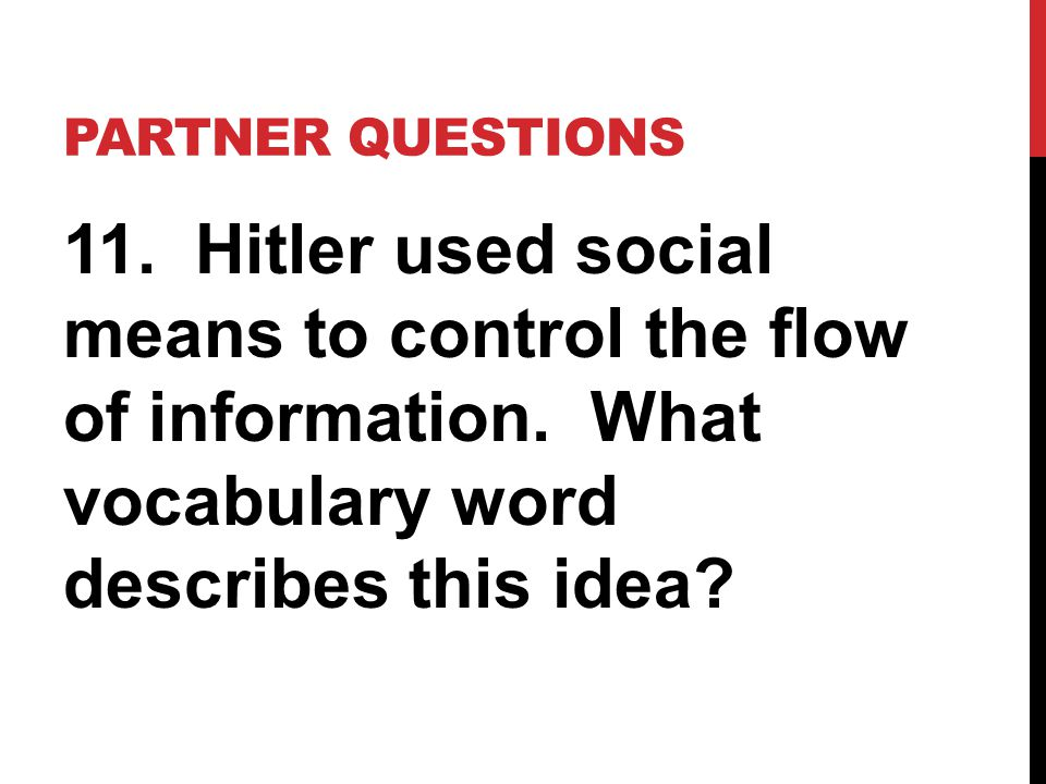 Partner Questions 11. Hitler used social means to control the flow of information.