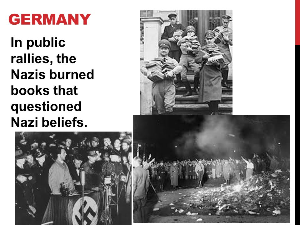 Germany In public rallies, the Nazis burned books that questioned Nazi beliefs.