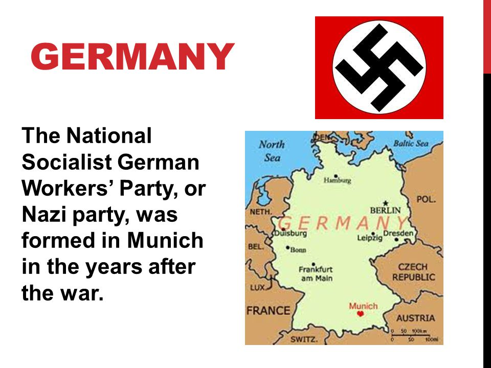 Germany The National Socialist German Workers' Party, or Nazi party, was formed in Munich in the years after the war.