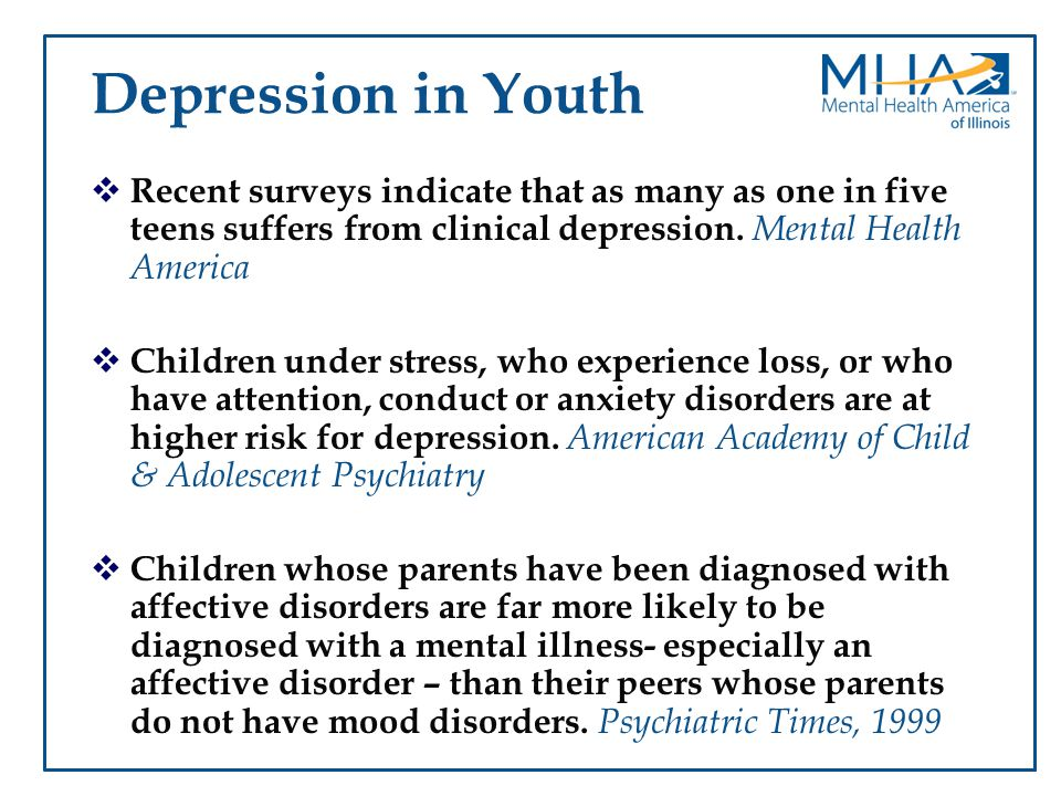 Depression in Youth Recent surveys indicate that as many as one in five teens suffers from clinical depression. Mental Health America.