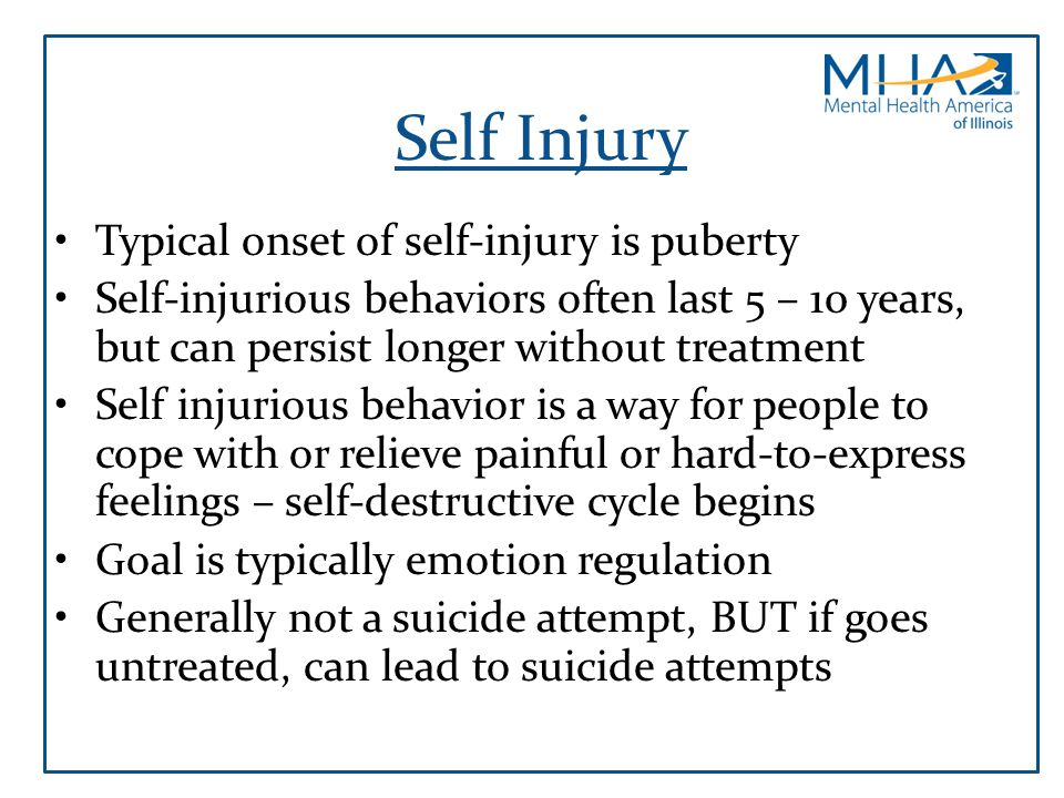 Self Injury Typical onset of self-injury is puberty