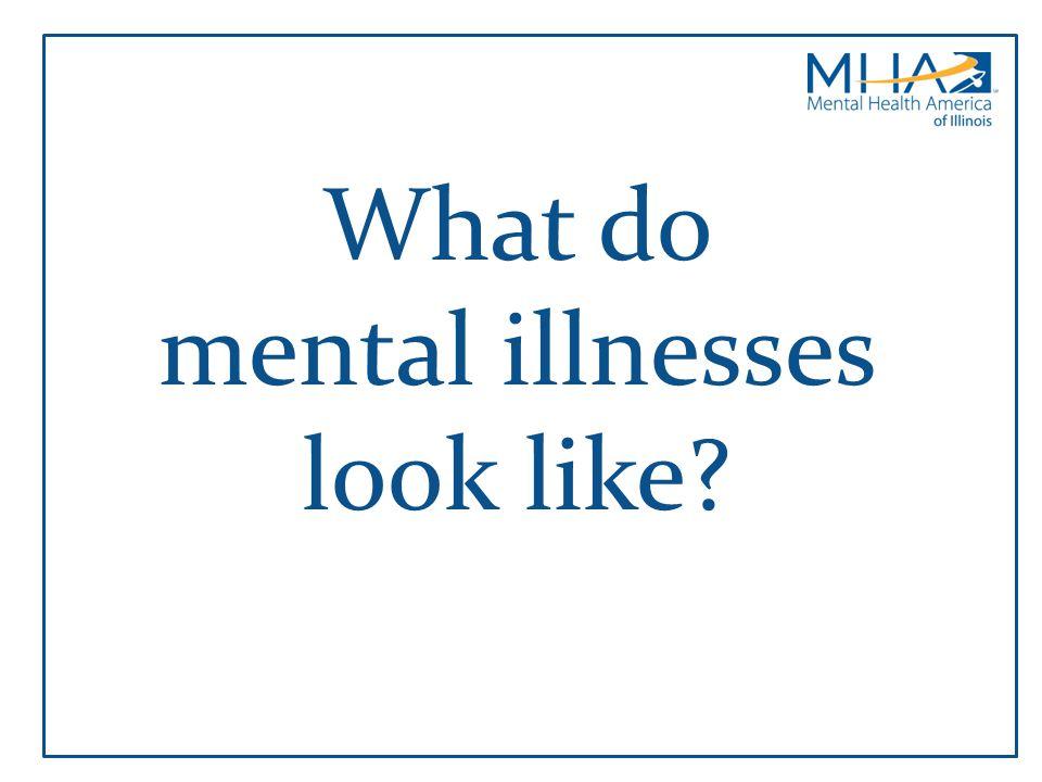 mental illnesses look like