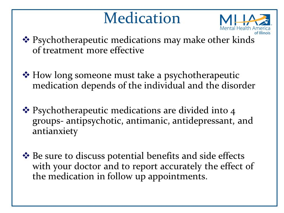 Medication Psychotherapeutic medications may make other kinds of treatment more effective.