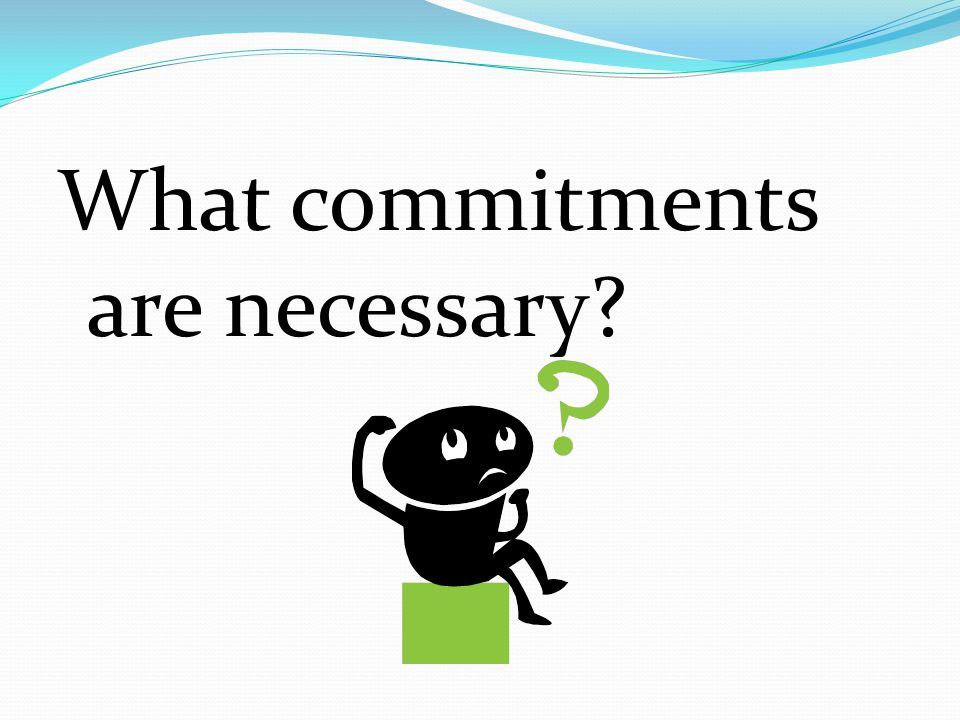 What commitments are necessary