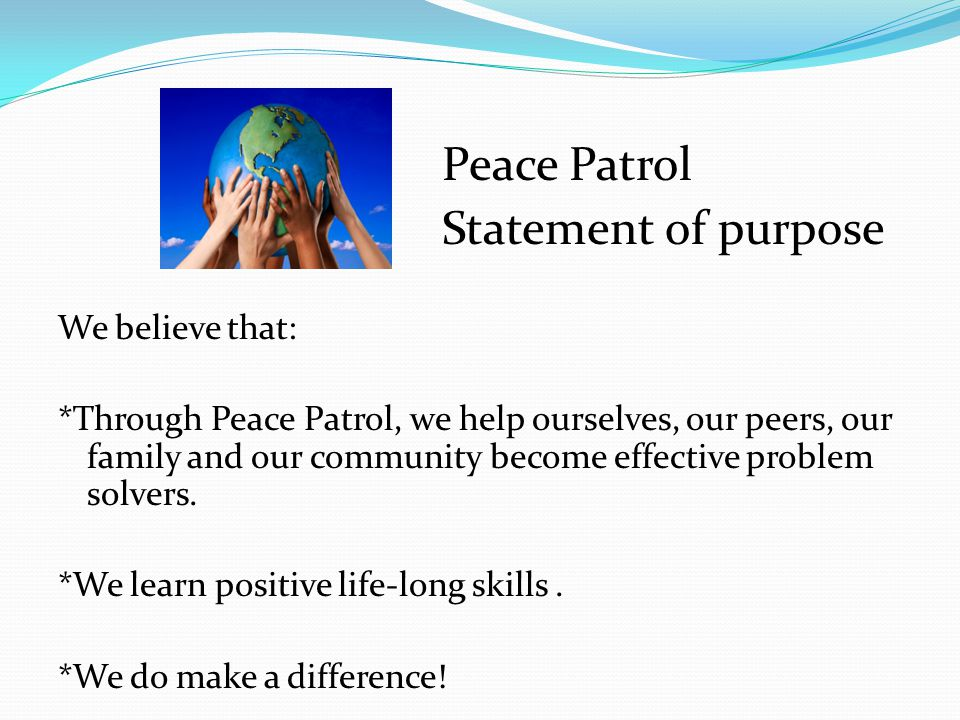 Statement of purpose Peace Patrol We believe that: