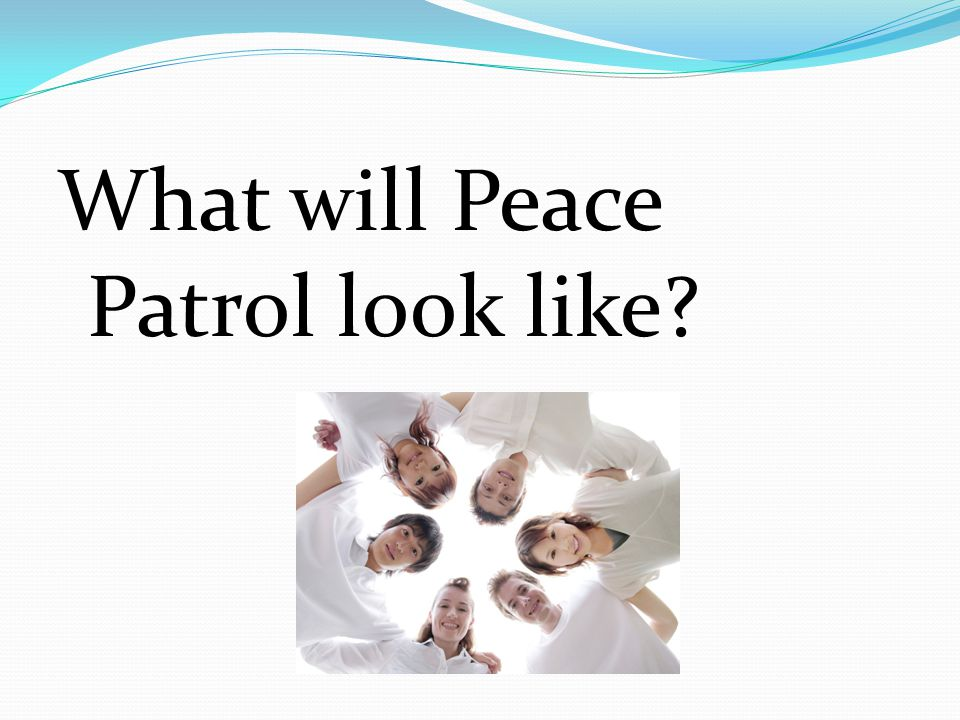 What will Peace Patrol look like