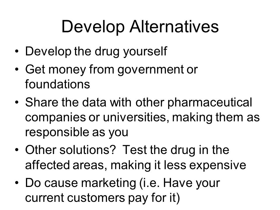 Develop Alternatives Develop the drug yourself