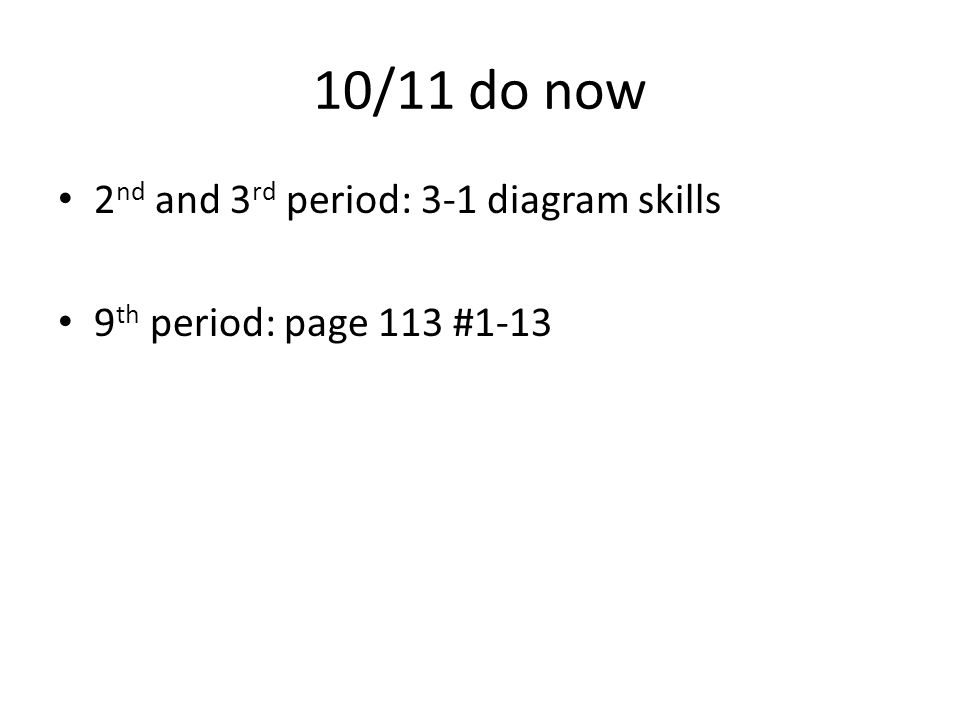 10/11 do now 2nd and 3rd period: 3-1 diagram skills