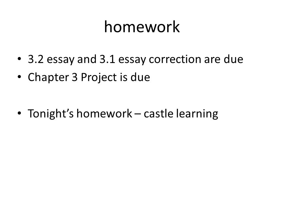 homework 3.2 essay and 3.1 essay correction are due