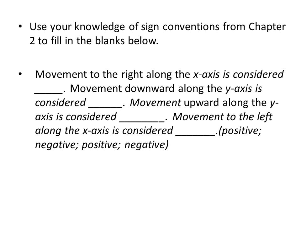 Use your knowledge of sign conventions from Chapter 2 to fill in the blanks below.