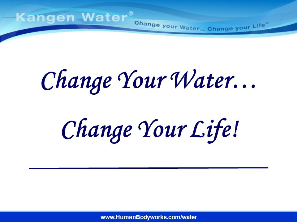 Change Your Water… Change Your Life!