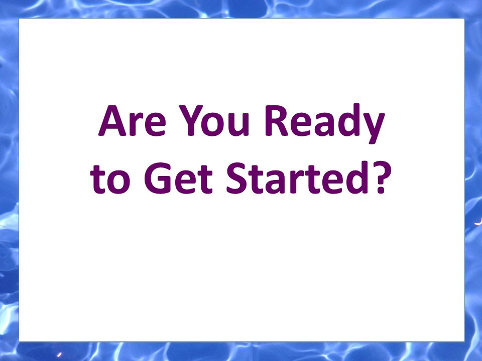 Are You Ready to Get Started