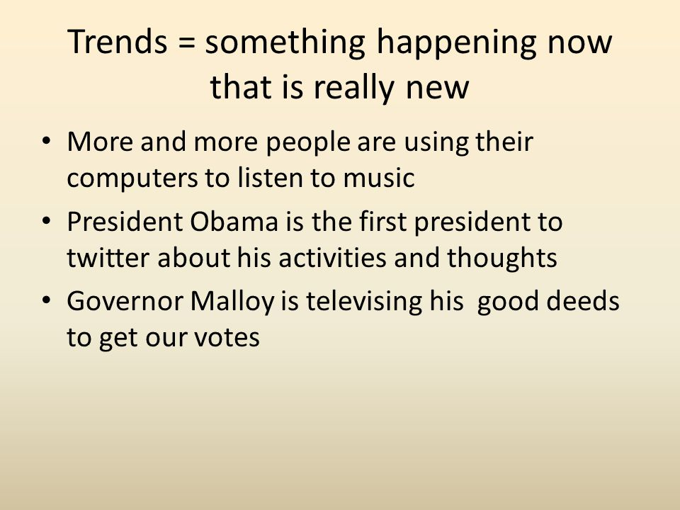 Trends = something happening now that is really new