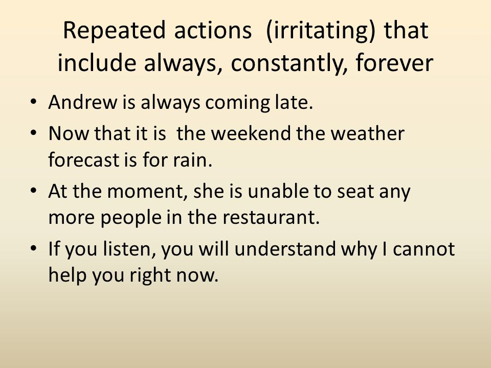 Repeated actions (irritating) that include always, constantly, forever