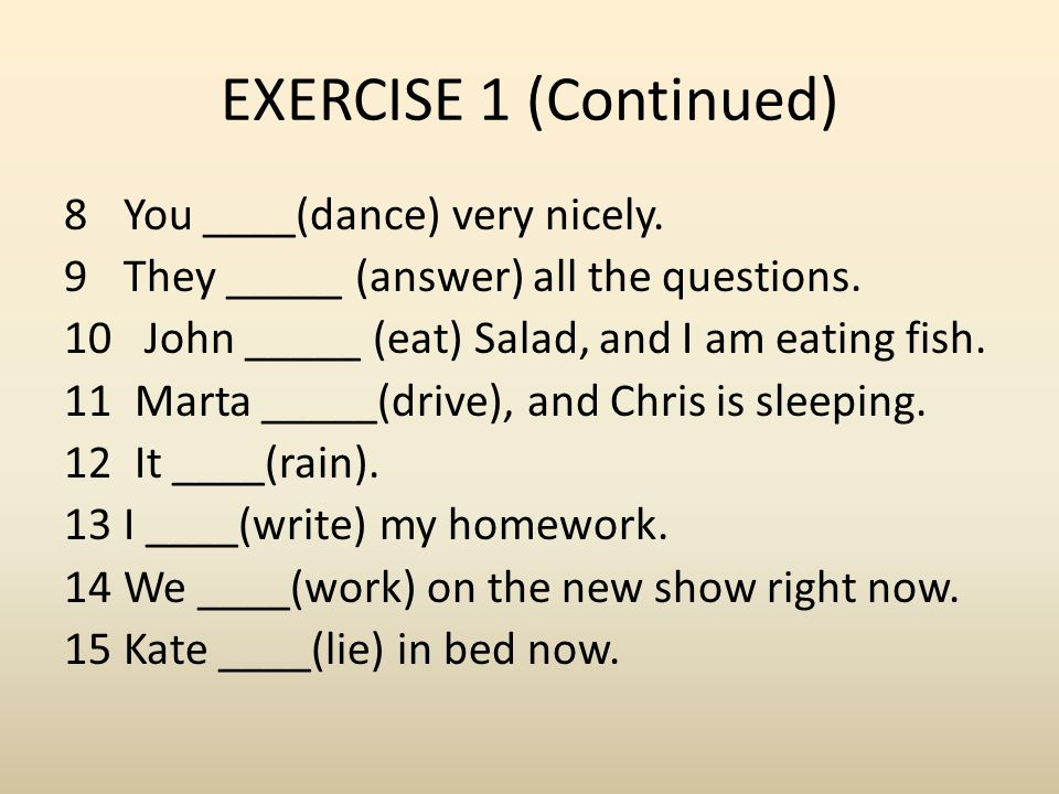 EXERCISE 1 (Continued) You ____(dance) very nicely.
