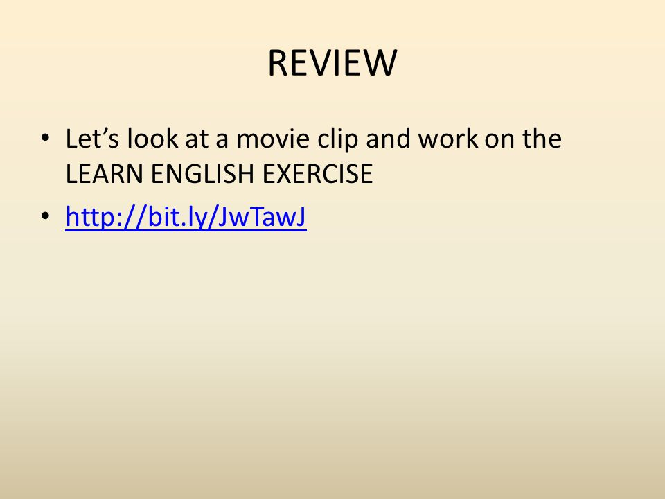 REVIEW Let's look at a movie clip and work on the LEARN ENGLISH EXERCISE http://bit.ly/JwTawJ