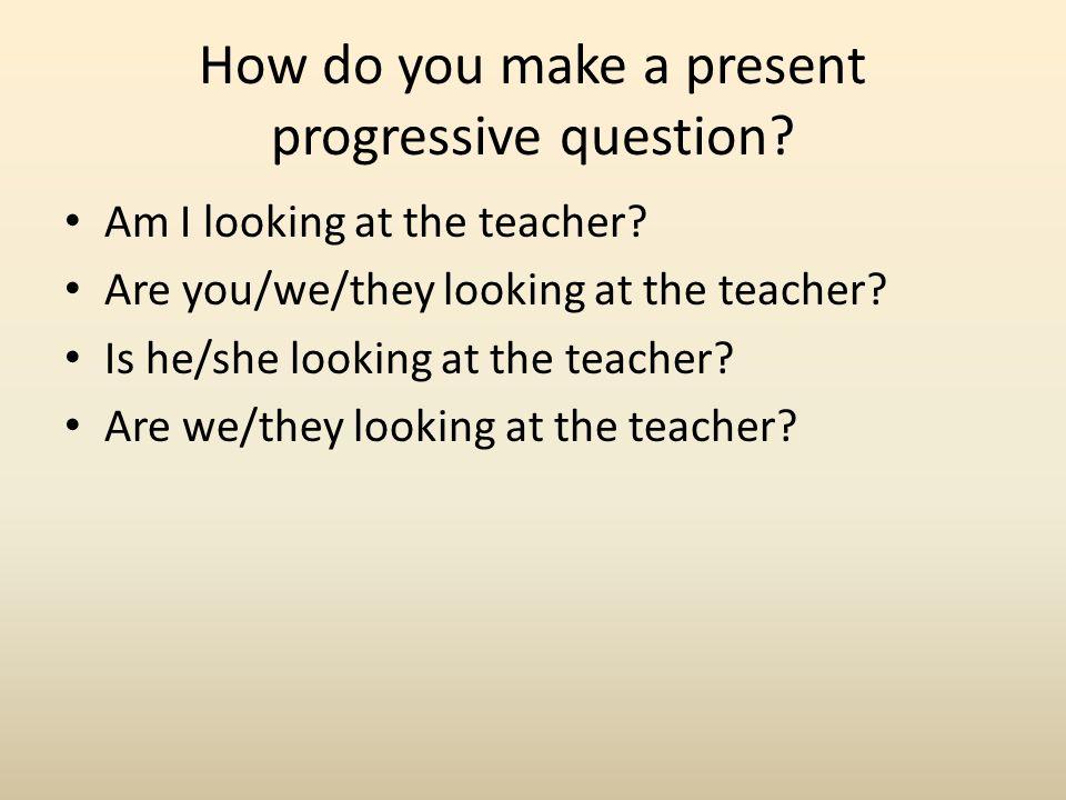 How do you make a present progressive question