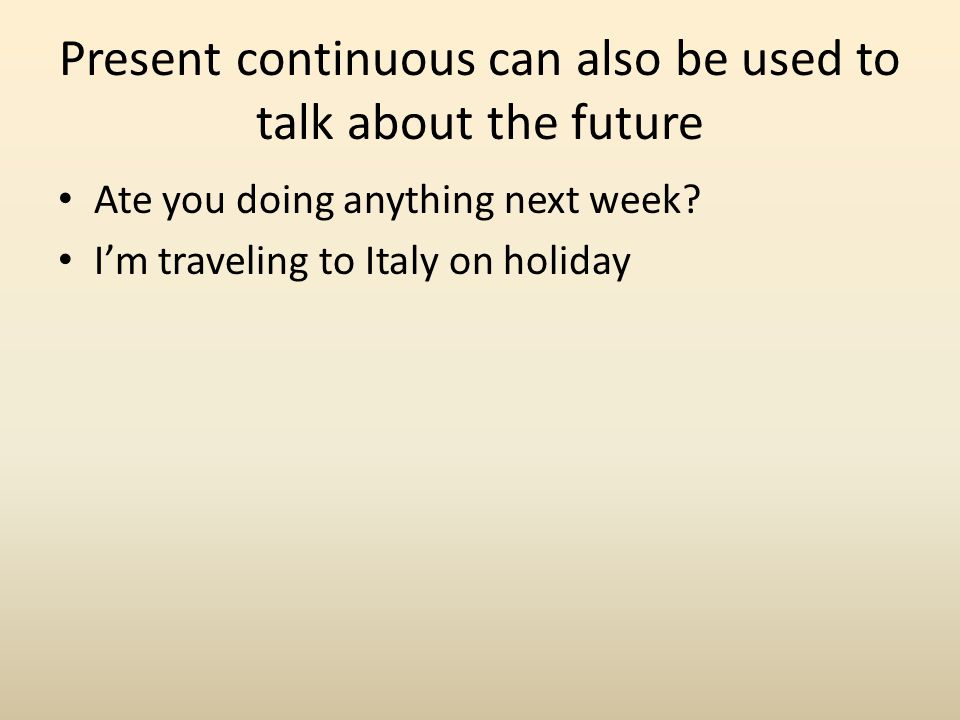 Present continuous can also be used to talk about the future