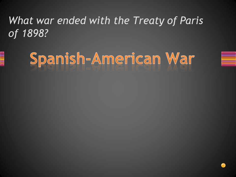 What war ended with the Treaty of Paris of 1898