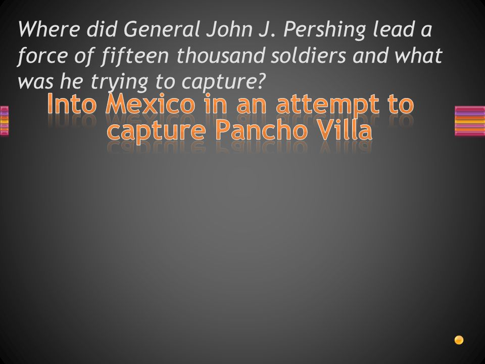 Into Mexico in an attempt to capture Pancho Villa