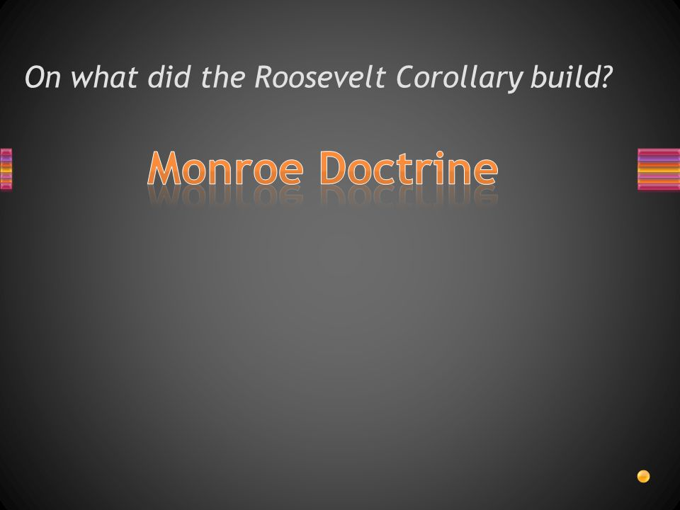On what did the Roosevelt Corollary build