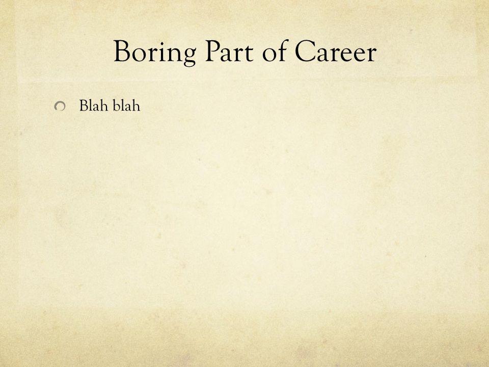 Boring Part of Career Blah blah