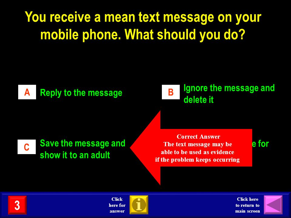 You receive a mean text message on your mobile phone