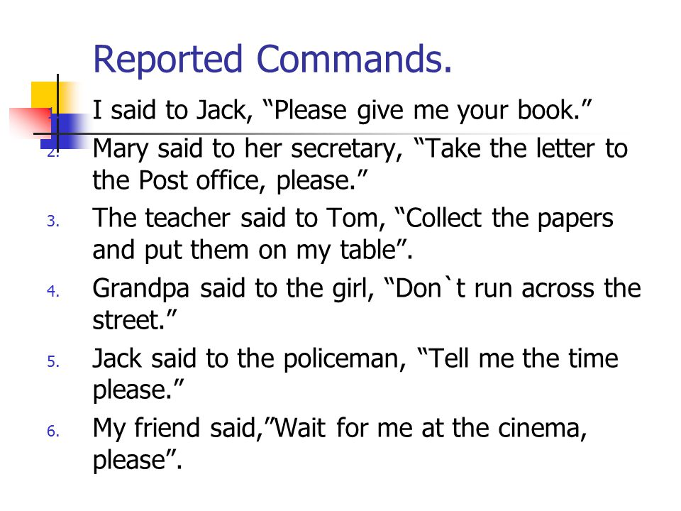 Reported Commands. I said to Jack, Please give me your book.