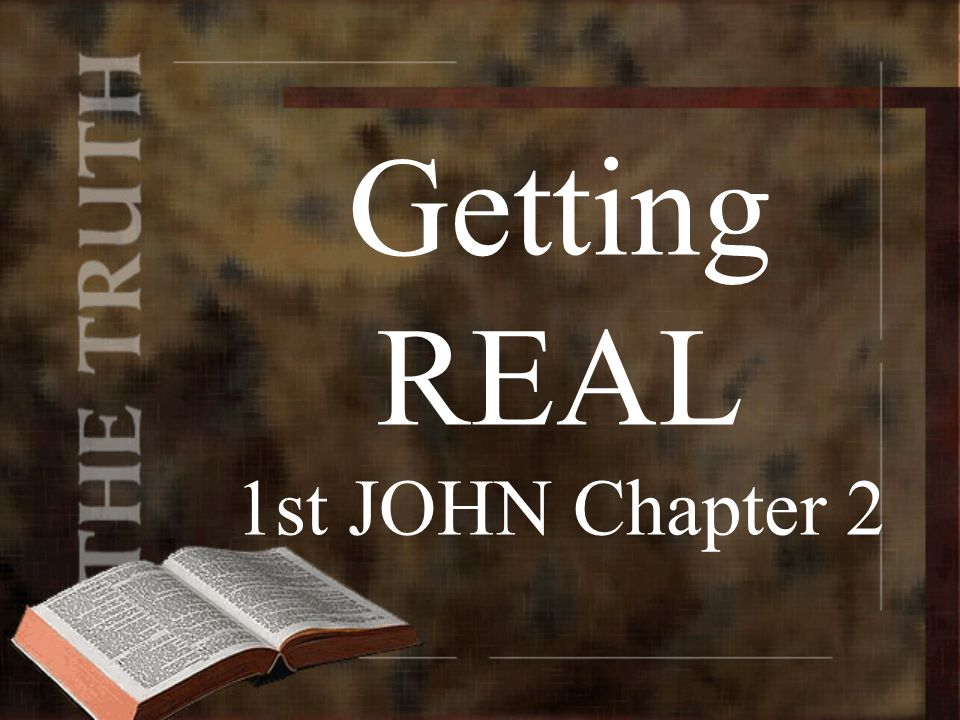 Getting REAL 1st JOHN Chapter 2