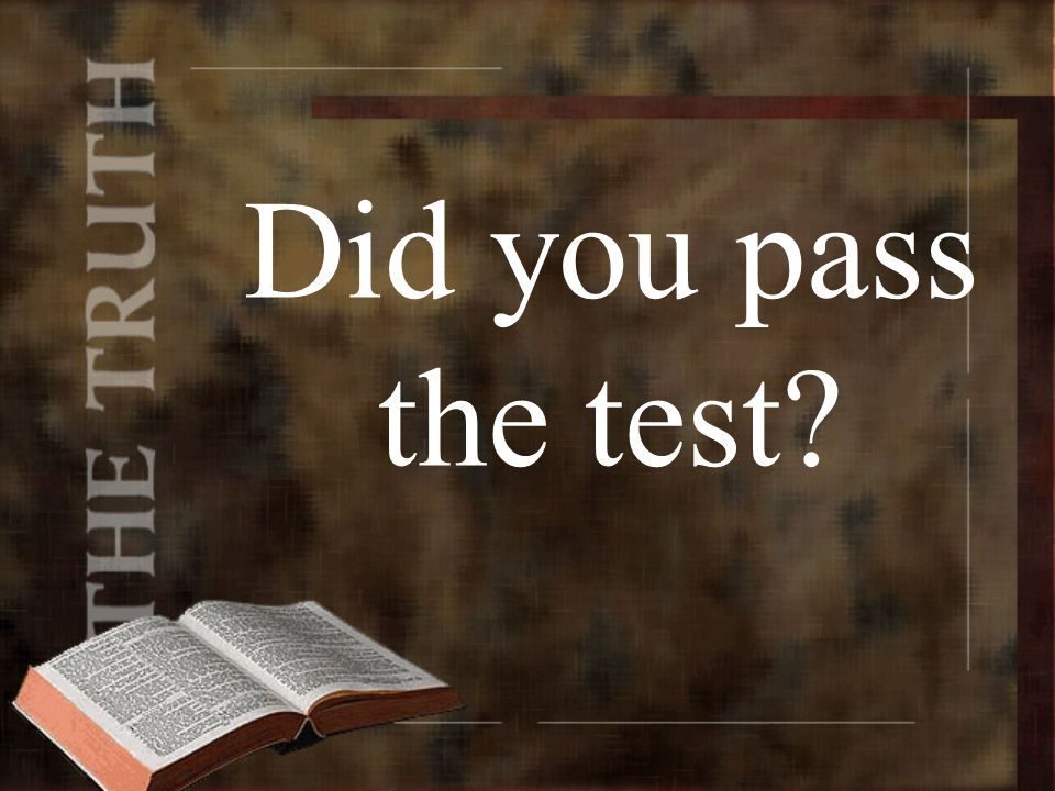Did you pass the test