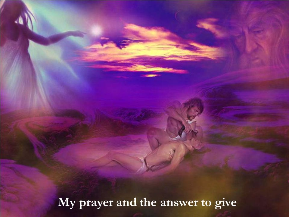 My prayer and the answer to give