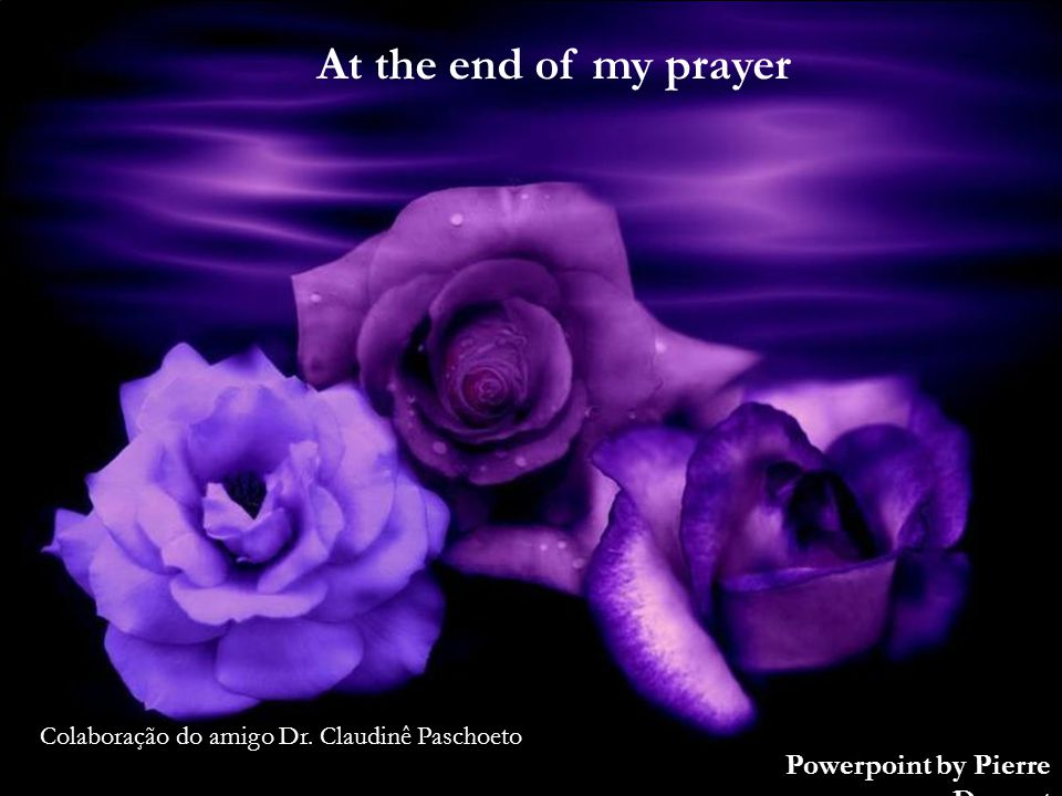 At the end of my prayer Powerpoint by Pierre Desmet