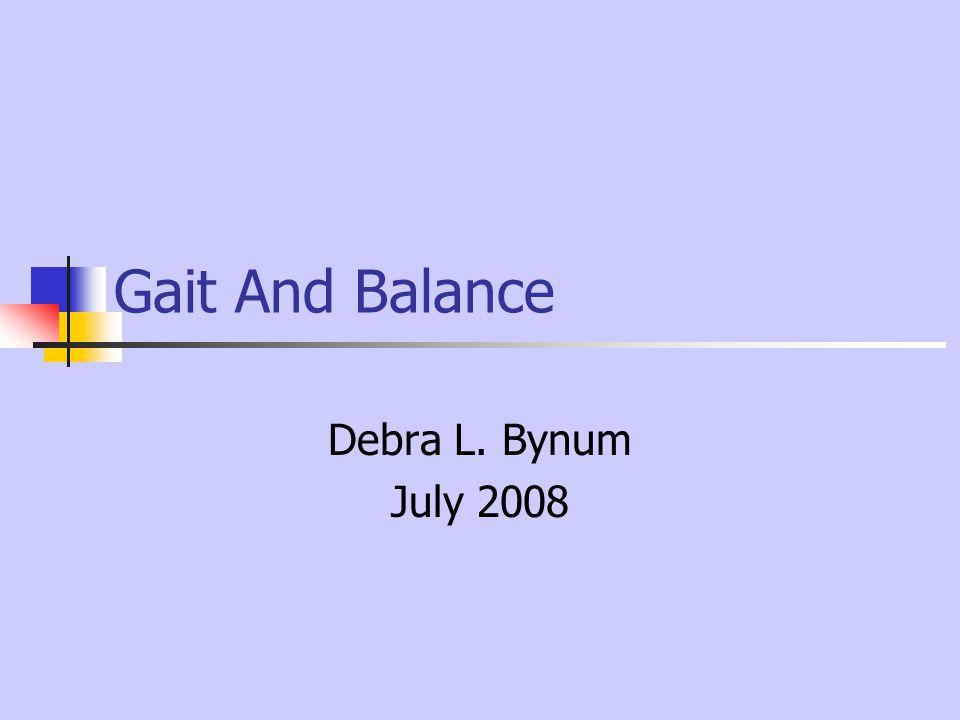 Gait And Balance Debra L. Bynum July 2008