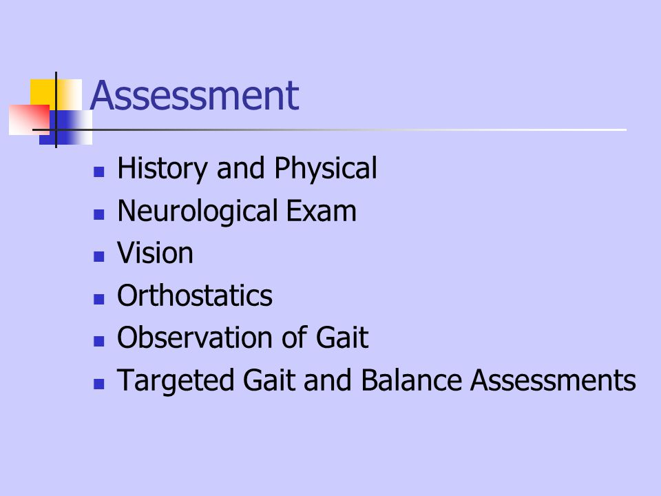 Assessment History and Physical Neurological Exam Vision Orthostatics