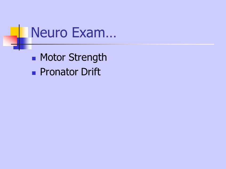 Neuro Exam… Motor Strength Pronator Drift