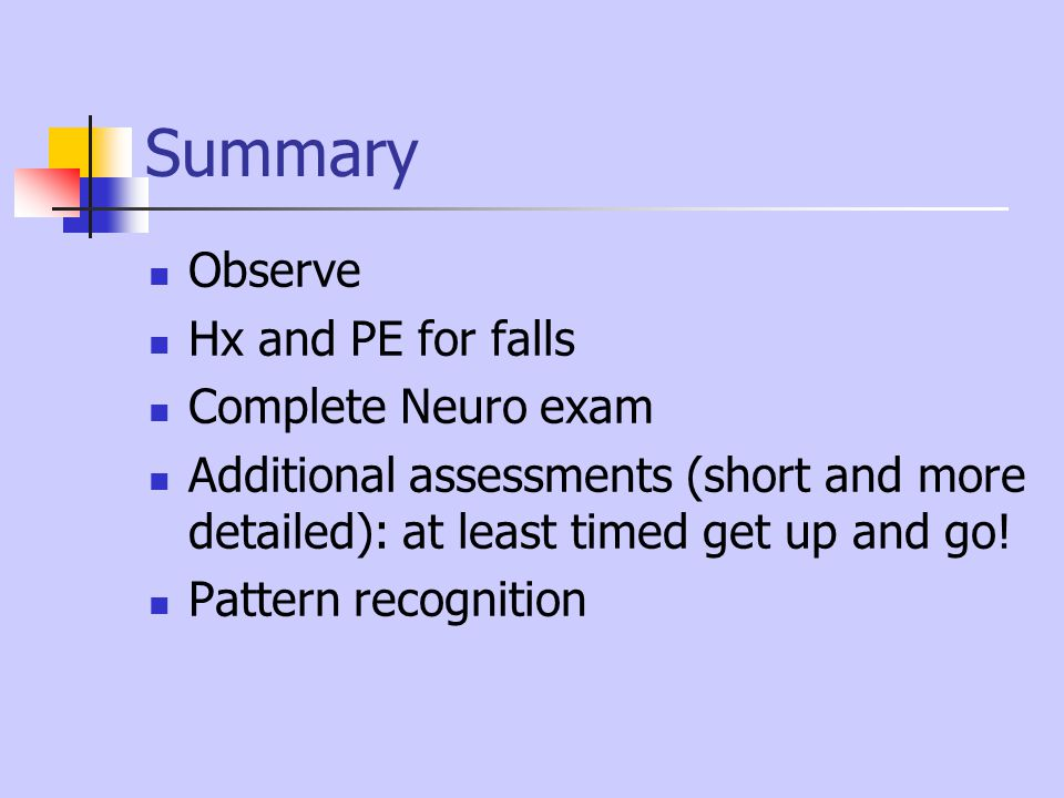 Summary Observe Hx and PE for falls Complete Neuro exam