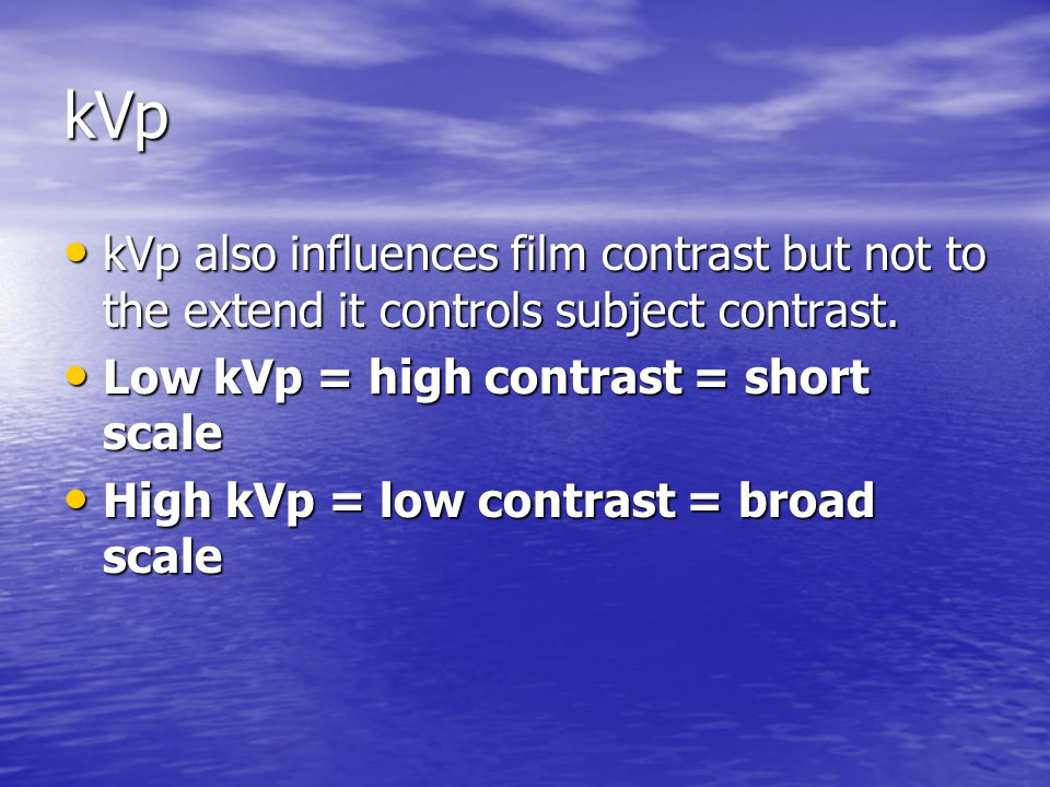 kVp kVp also influences film contrast but not to the extend it controls subject contrast. Low kVp = high contrast = short scale.