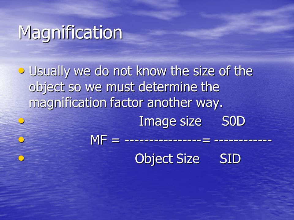 Magnification Usually we do not know the size of the object so we must determine the magnification factor another way.