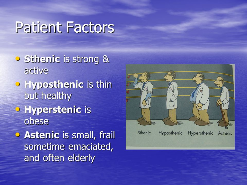 Patient Factors Sthenic is strong & active