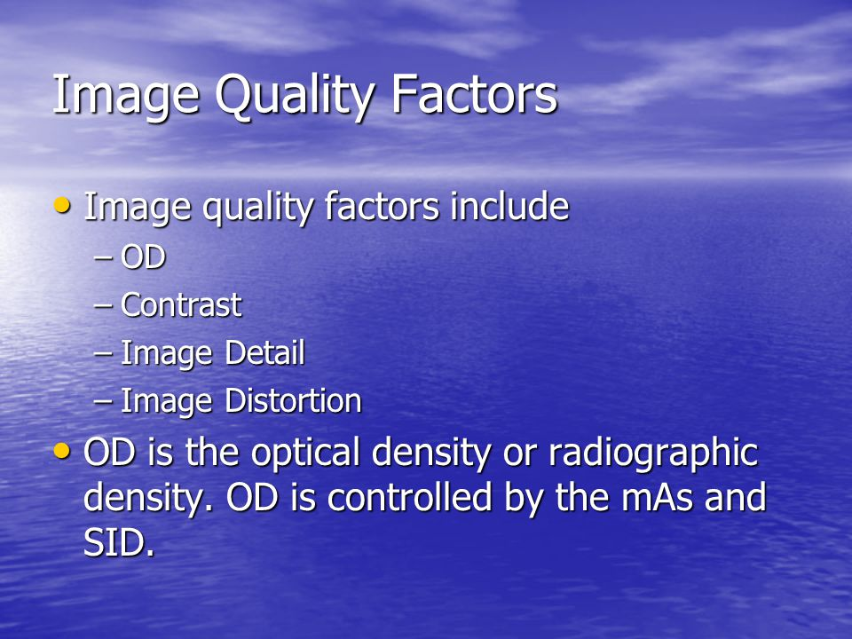Image Quality Factors Image quality factors include